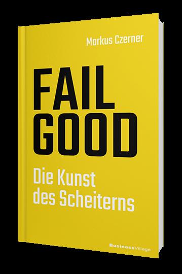 FAIL GOOD - Das neue Buch von Keynote Speaker Markus Czerner